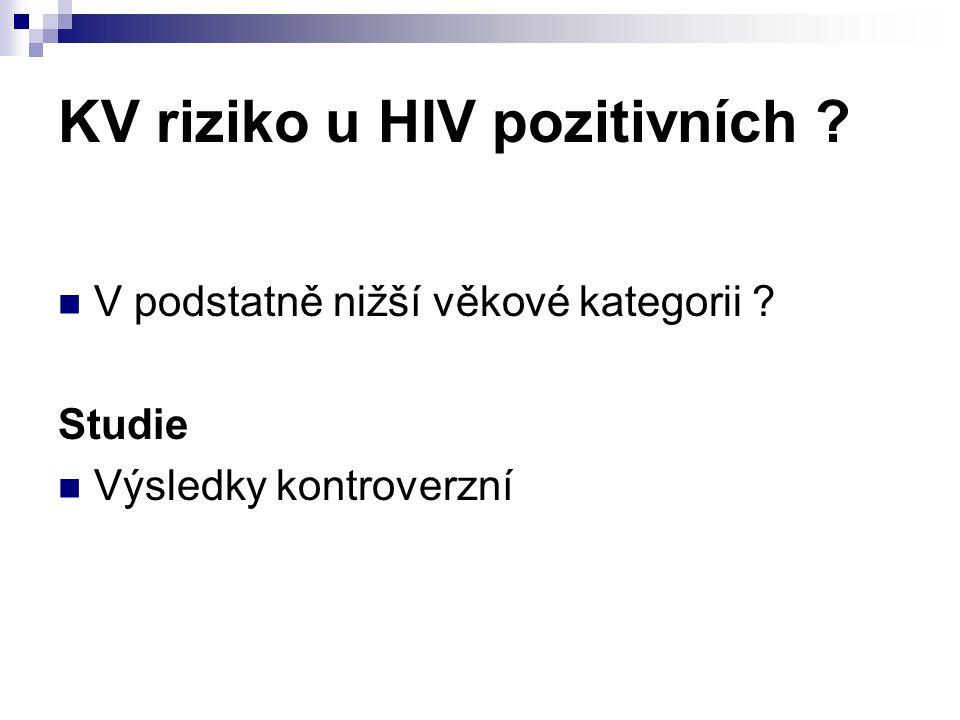 KV riziko u HIV pozitivních ? V podstatně nižší věkové kategorii ? Studie Výsledky kontroverzní