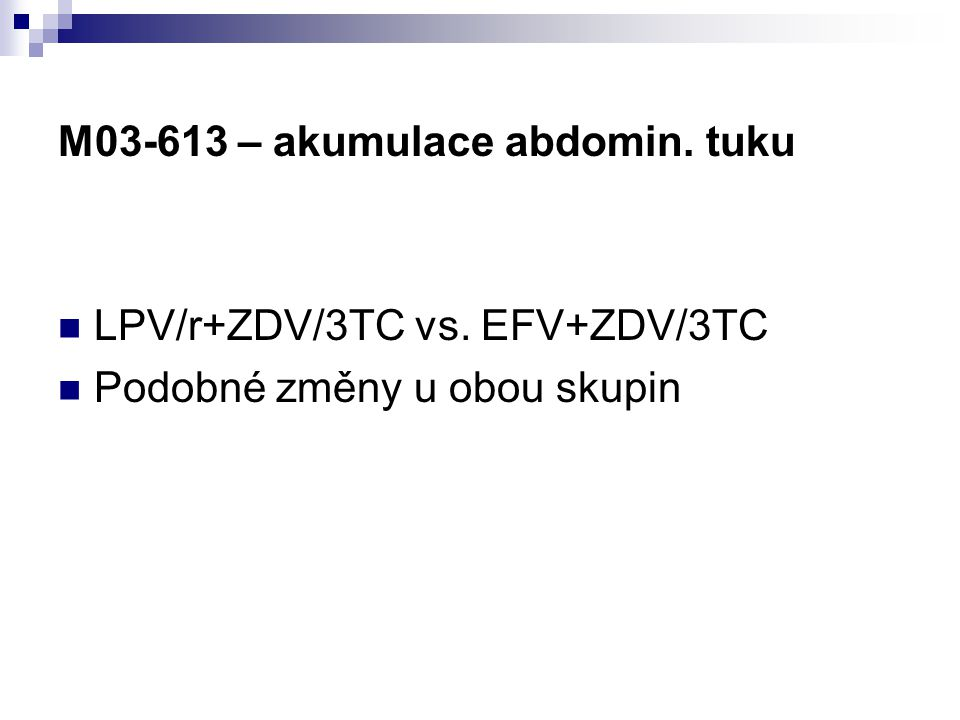 M03-613 – akumulace abdomin. tuku LPV/r+ZDV/3TC vs. EFV+ZDV/3TC Podobné změny u obou skupin