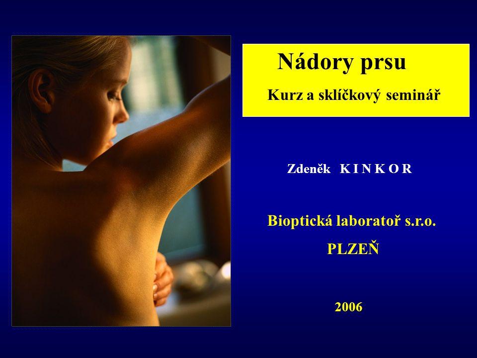 Nádory prsu Kurz a sklíčkový seminář Zdeněk K I N K O R Bioptická laboratoř s.r.o. PLZEŇ 2006