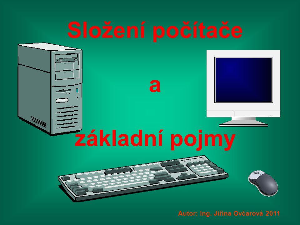 Složení počítače a základní pojmy Autor: Ing. Jiřina Ovčarová 2011