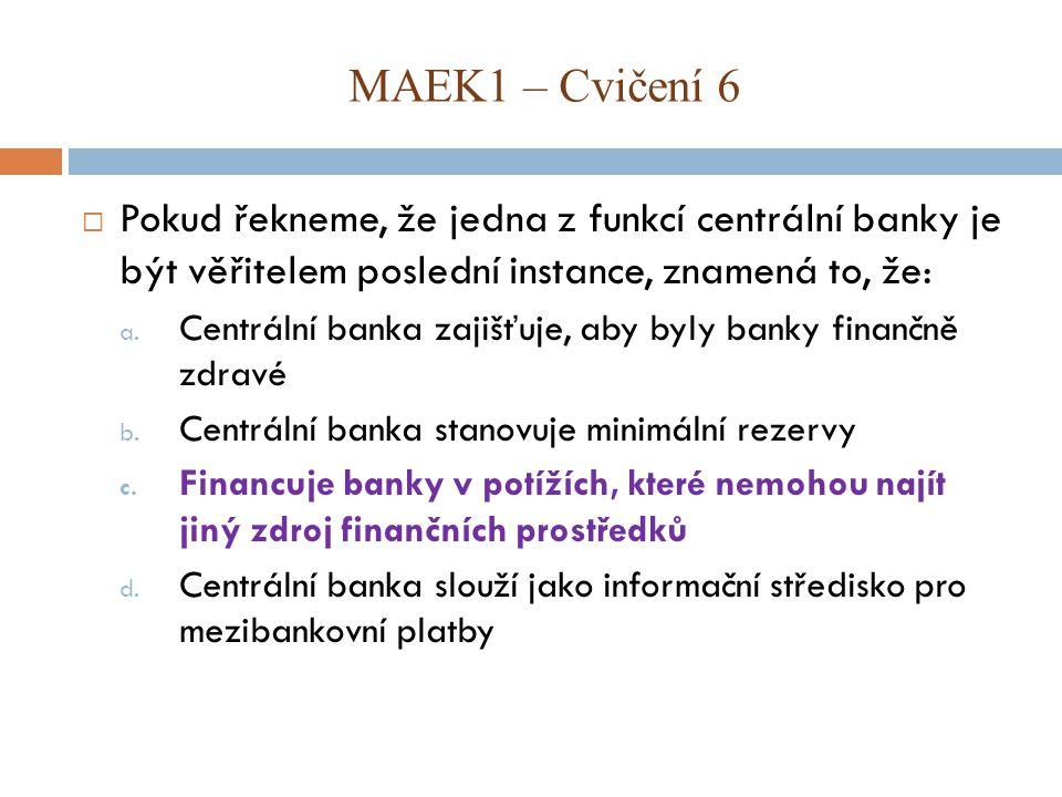  Pokud řekneme, že jedna z funkcí centrální banky je být věřitelem poslední instance, znamená to, že: a. Centrální banka zajišťuje, aby byly banky fi