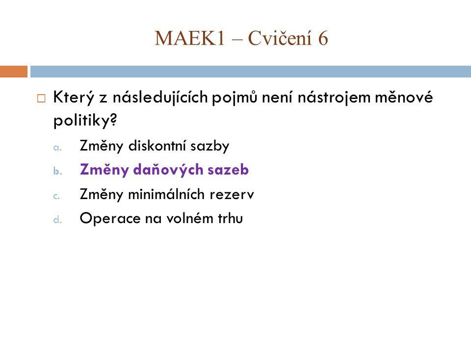  Který z následujících pojmů není nástrojem měnové politiky? a. Změny diskontní sazby b. Změny daňových sazeb c. Změny minimálních rezerv d. Operace