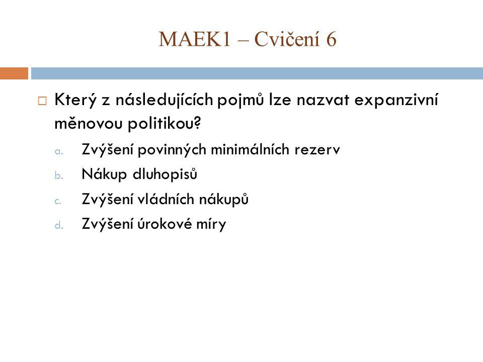  Který z následujících pojmů lze nazvat expanzivní měnovou politikou? a. Zvýšení povinných minimálních rezerv b. Nákup dluhopisů c. Zvýšení vládních