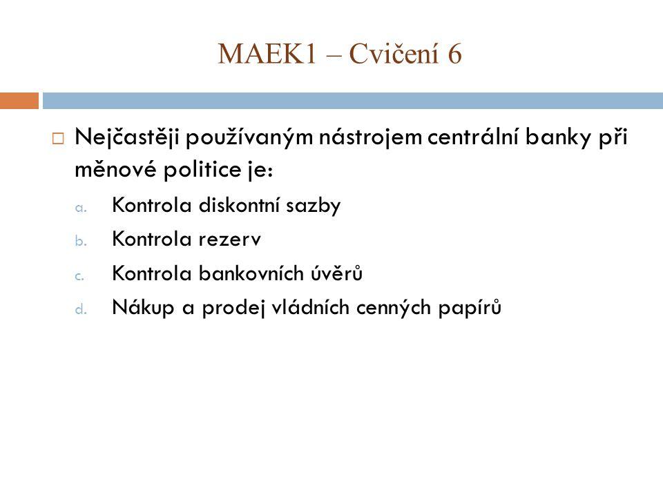  Nejčastěji používaným nástrojem centrální banky při měnové politice je: a. Kontrola diskontní sazby b. Kontrola rezerv c. Kontrola bankovních úvěrů