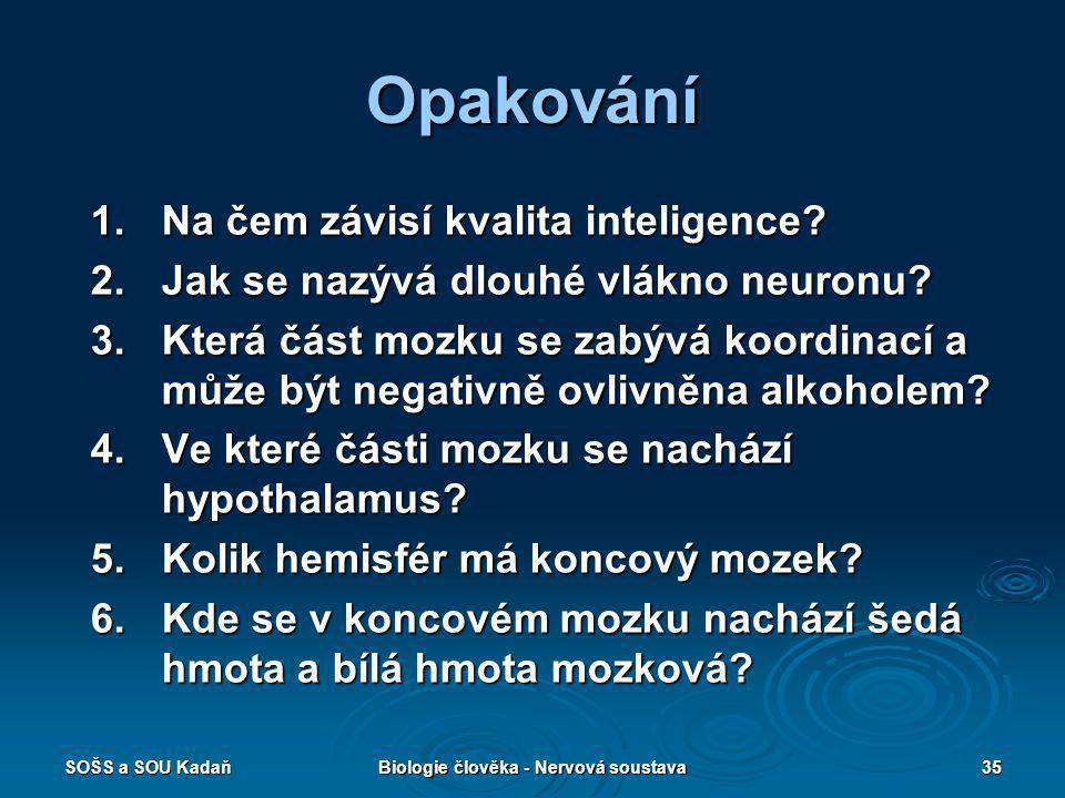 SOŠS a SOU KadaňBiologie člověka - Nervová soustava35 Opakování 1.Na čem závisí kvalita inteligence? 2.Jak se nazývá dlouhé vlákno neuronu? 3.Která čá