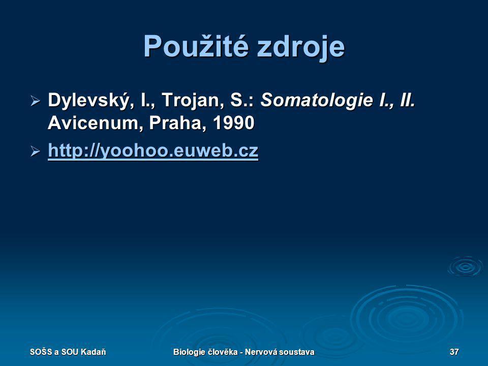 SOŠS a SOU KadaňBiologie člověka - Nervová soustava37 Použité zdroje  Dylevský, I., Trojan, S.: Somatologie I., II. Avicenum, Praha, 1990  http://yo