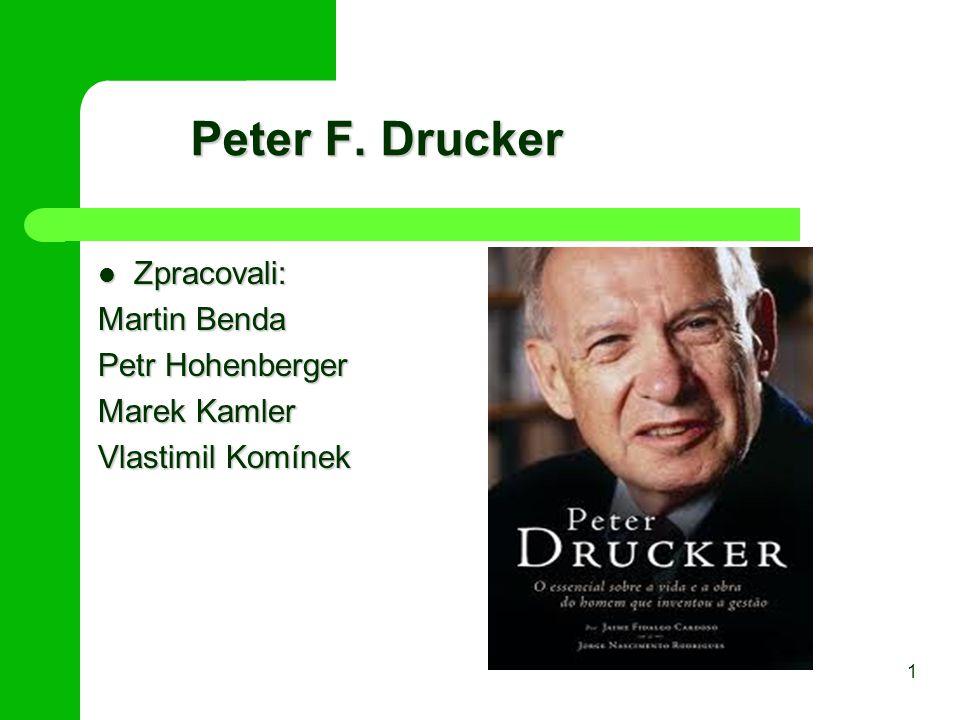 Peter F. Drucker Peter F. Drucker Zpracovali: Zpracovali: Martin Benda Petr Hohenberger Marek Kamler Vlastimil Komínek 1