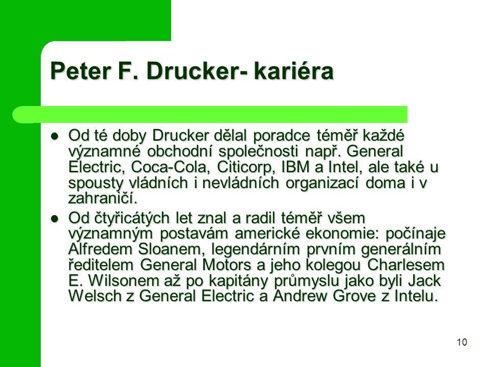 Peter F. Drucker- kariéra Od té doby Drucker dělal poradce téměř každé významné obchodní společnosti např. General Electric, Coca-Cola, Citicorp, IBM