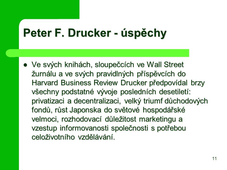 Peter F. Drucker - úspěchy Ve svých knihách, sloupečcích ve Wall Street žurnálu a ve svých pravidlných příspěvcích do Harvard Business Review Drucker