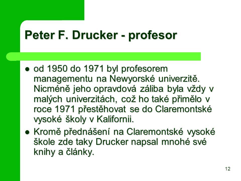 Peter F. Drucker - profesor od 1950 do 1971 byl profesorem managementu na Newyorské univerzitě. Nicméně jeho opravdová záliba byla vždy v malých unive