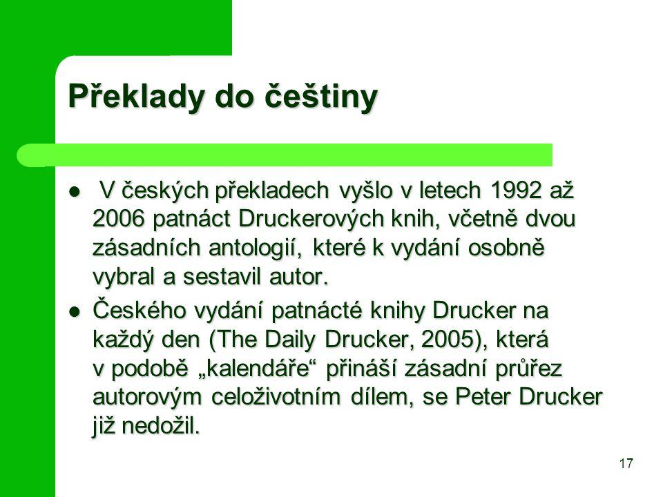 Překlady do češtiny V českých překladech vyšlo v letech 1992 až 2006 patnáct Druckerových knih, včetně dvou zásadních antologií, které k vydání osobně