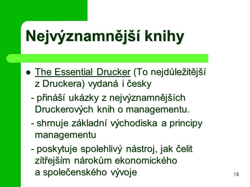 Nejvýznamnější knihy Nejvýznamnější knihy The Essential Drucker (To nejdůležitější z Druckera) vydaná i česky The Essential Drucker (To nejdůležitější