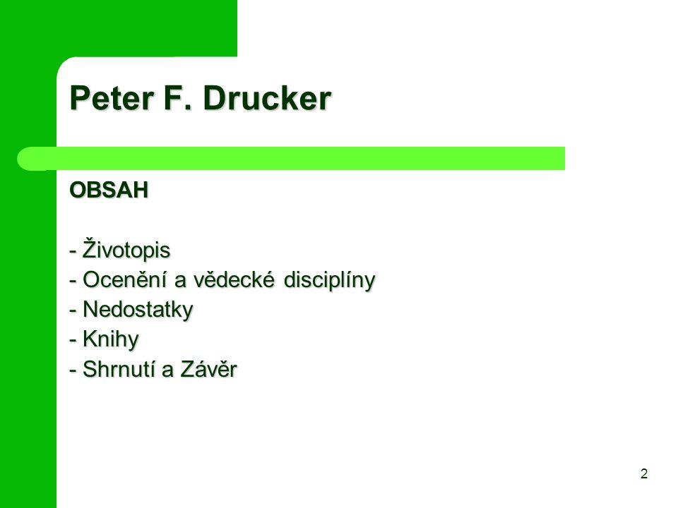 Peter F. Drucker OBSAH - Životopis - Ocenění a vědecké disciplíny - Nedostatky - Knihy - Shrnutí a Závěr 2