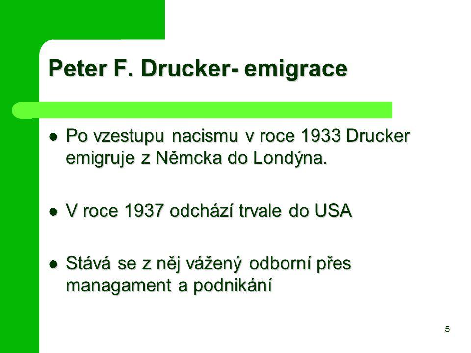 Peter F. Drucker- emigrace Po vzestupu nacismu v roce 1933 Drucker emigruje z Němcka do Londýna. Po vzestupu nacismu v roce 1933 Drucker emigruje z Ně