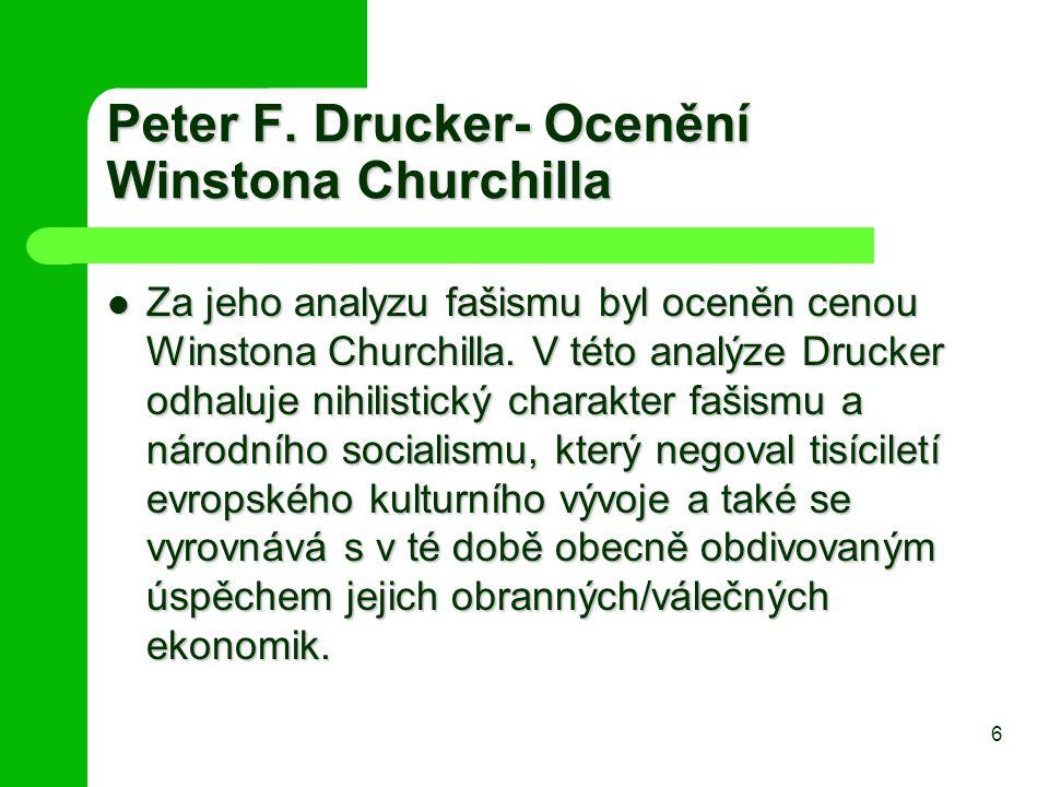 Peter F. Drucker- Ocenění Winstona Churchilla Za jeho analyzu fašismu byl oceněn cenou Winstona Churchilla. V této analýze Drucker odhaluje nihilistic