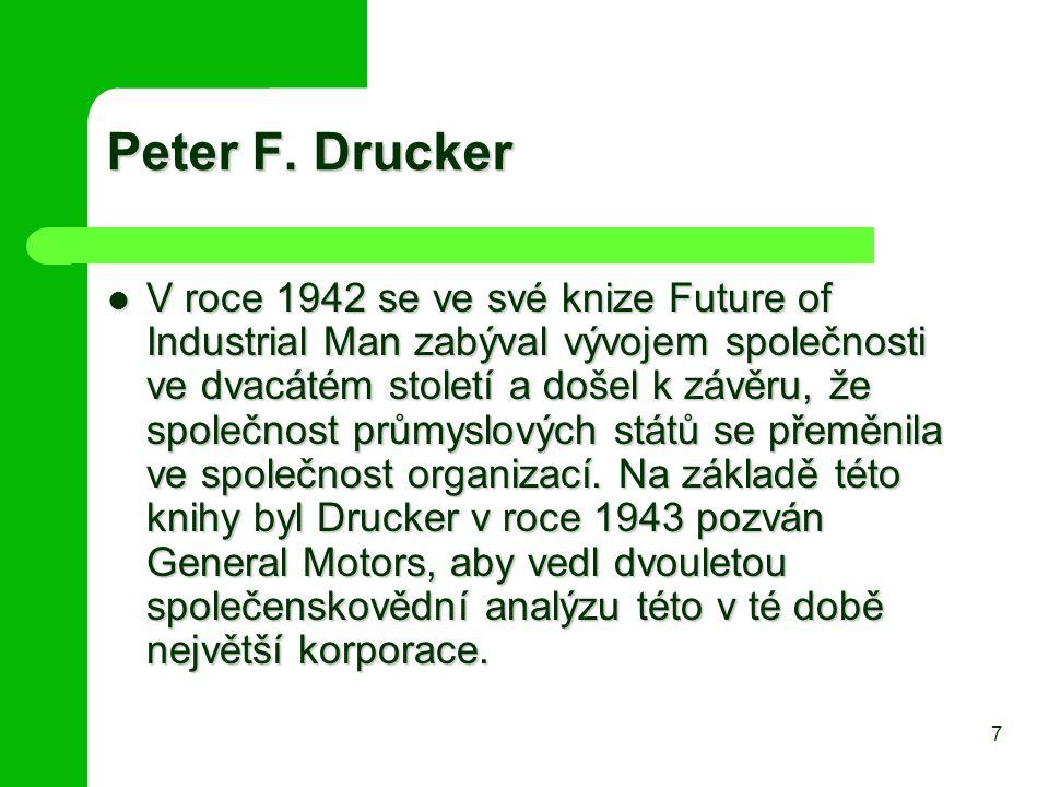 Peter F. Drucker V roce 1942 se ve své knize Future of Industrial Man zabýval vývojem společnosti ve dvacátém století a došel k závěru, že společnost