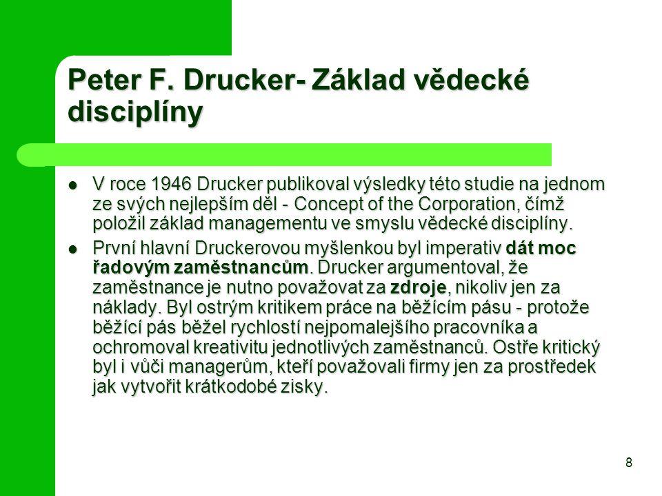 Peter F. Drucker- Základ vědecké disciplíny V roce 1946 Drucker publikoval výsledky této studie na jednom ze svých nejlepším děl - Concept of the Corp