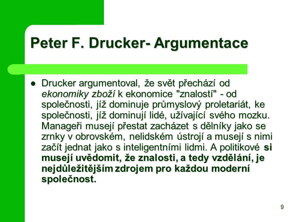 Peter F. Drucker- Argumentace Drucker argumentoval, že svět přechází od ekonomiky zboží k ekonomice