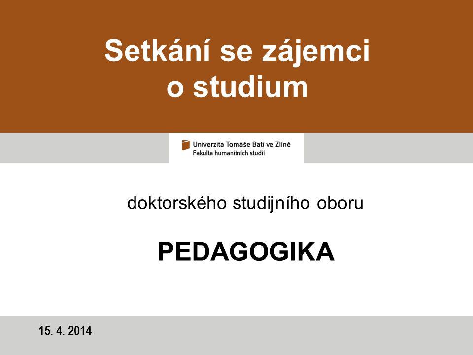 15. 4. 2014 Setkání se zájemci o studium doktorského studijního oboru PEDAGOGIKA