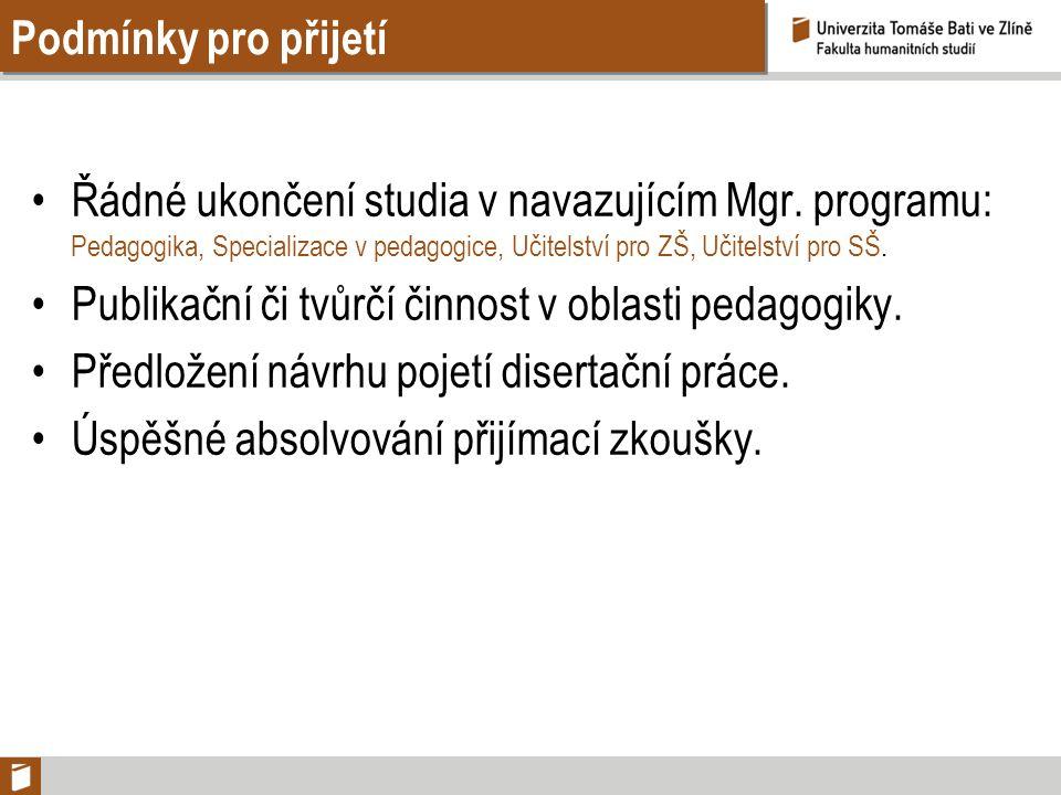 Podmínky pro přijetí Řádné ukončení studia v navazujícím Mgr. programu: Pedagogika, Specializace v pedagogice, Učitelství pro ZŠ, Učitelství pro SŠ. P