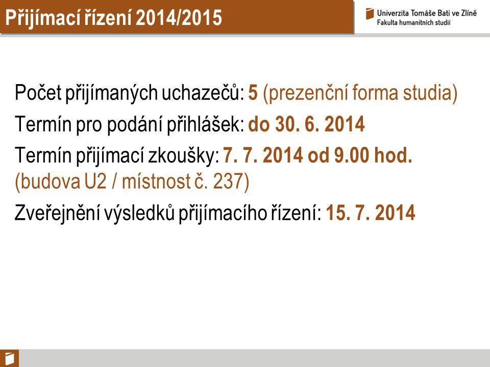 Přijímací řízení 2014/2015 Počet přijímaných uchazečů: 5 (prezenční forma studia) Termín pro podání přihlášek: do 30. 6. 2014 Termín přijímací zkoušky