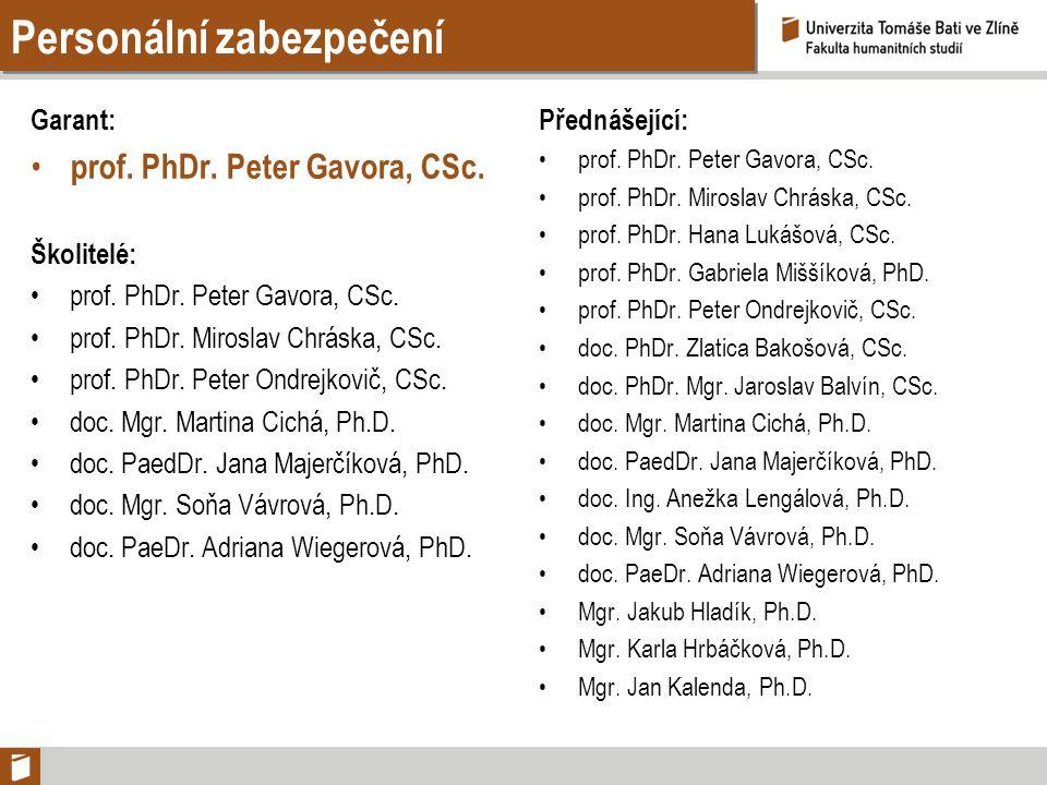 Personální zabezpečení Garant: prof. PhDr. Peter Gavora, CSc. Školitelé: prof. PhDr. Peter Gavora, CSc. prof. PhDr. Miroslav Chráska, CSc. prof. PhDr.