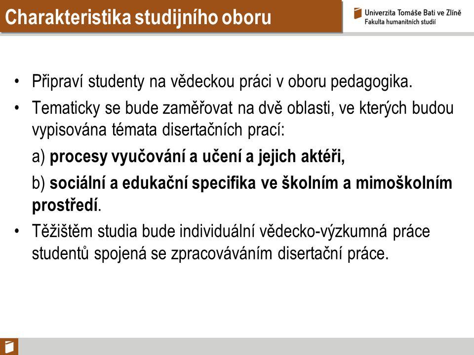 Charakteristika studijního oboru Připraví studenty na vědeckou práci v oboru pedagogika. Tematicky se bude zaměřovat na dvě oblasti, ve kterých budou
