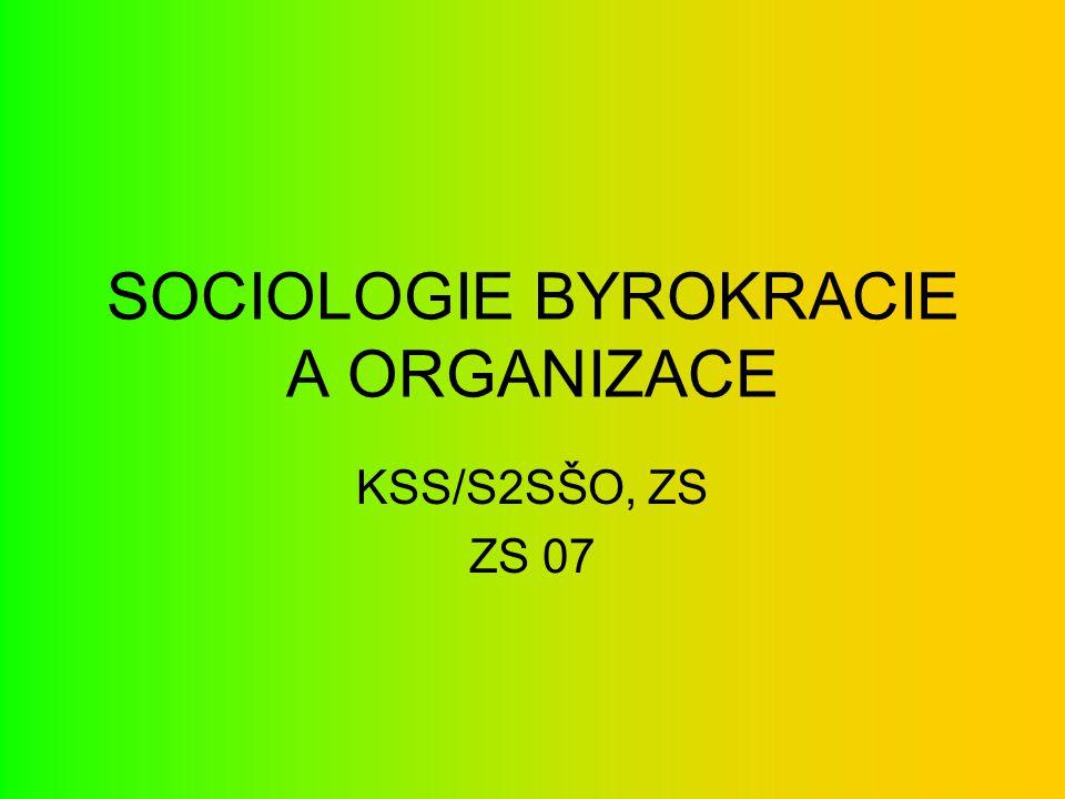 Doporučená literatura: Keller J.2007. Sociologie byrokracie a organizace.