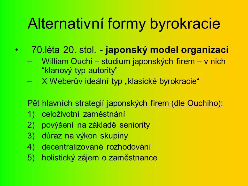 """Alternativní formy byrokracie 70.léta 20. stol. - japonský model organizací –William Ouchi – studium japonských firem – v nich """"klanový typ autority"""""""