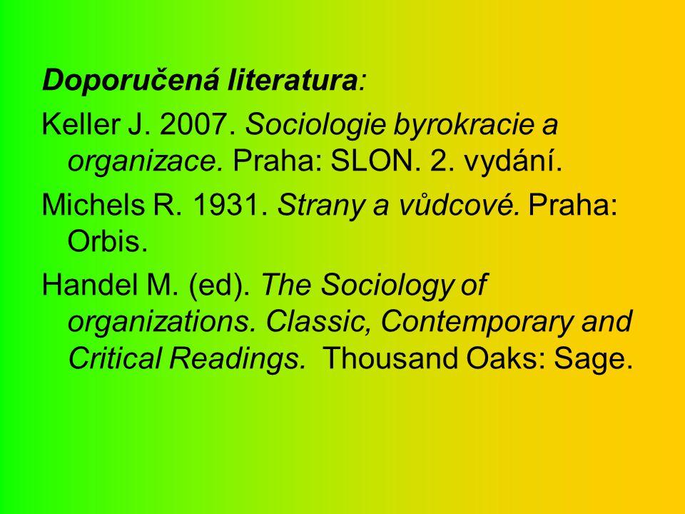 Doporučená literatura: Keller J. 2007. Sociologie byrokracie a organizace. Praha: SLON. 2. vydání. Michels R. 1931. Strany a vůdcové. Praha: Orbis. Ha