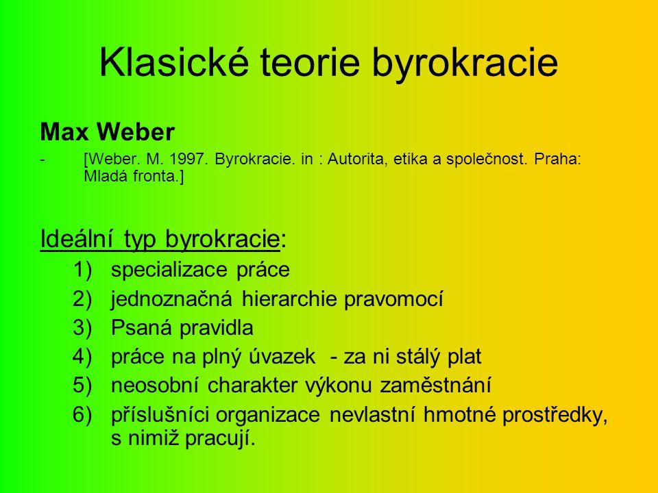 Klasické teorie byrokracie Max Weber -[Weber. M. 1997. Byrokracie. in : Autorita, etika a společnost. Praha: Mladá fronta.] Ideální typ byrokracie: 1)