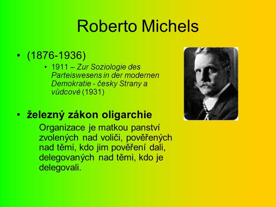 Roberto Michels (1876-1936) 1911 – Zur Soziologie des Parteiswesens in der modernen Demokratie - česky Strany a vůdcové (1931) železný zákon oligarchi