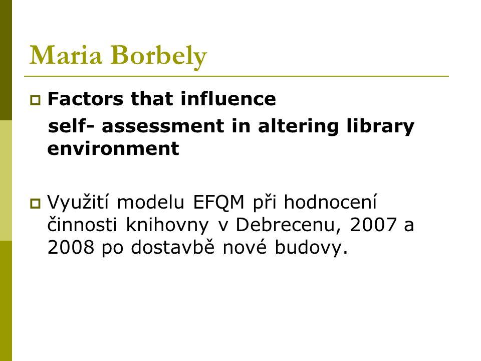 Maria Borbely  Factors that influence self- assessment in altering library environment  Využití modelu EFQM při hodnocení činnosti knihovny v Debrecenu, 2007 a 2008 po dostavbě nové budovy.