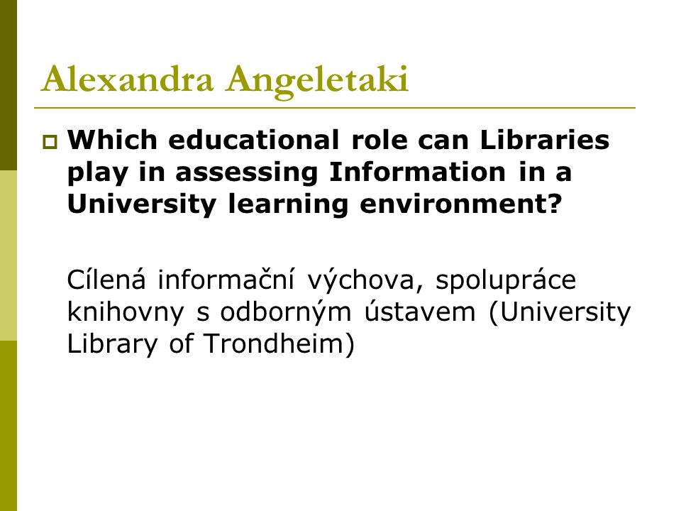 Alexandra Angeletaki  Which educational role can Libraries play in assessing Information in a University learning environment.