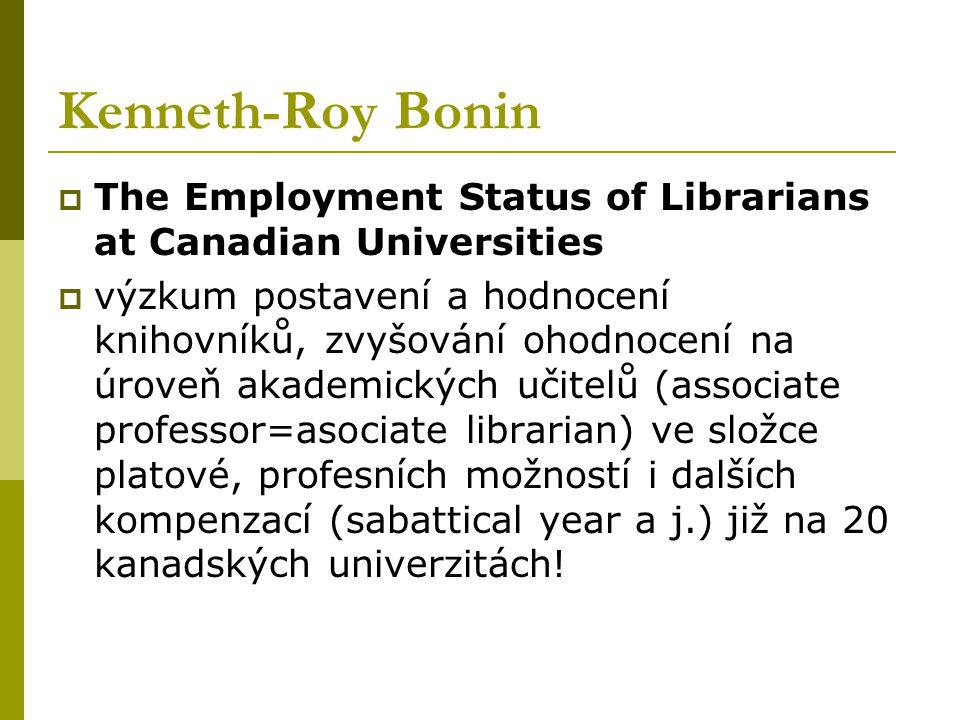 Kenneth-Roy Bonin  The Employment Status of Librarians at Canadian Universities  výzkum postavení a hodnocení knihovníků, zvyšování ohodnocení na úroveň akademických učitelů (associate professor=asociate librarian) ve složce platové, profesních možností i dalších kompenzací (sabattical year a j.) již na 20 kanadských univerzitách!