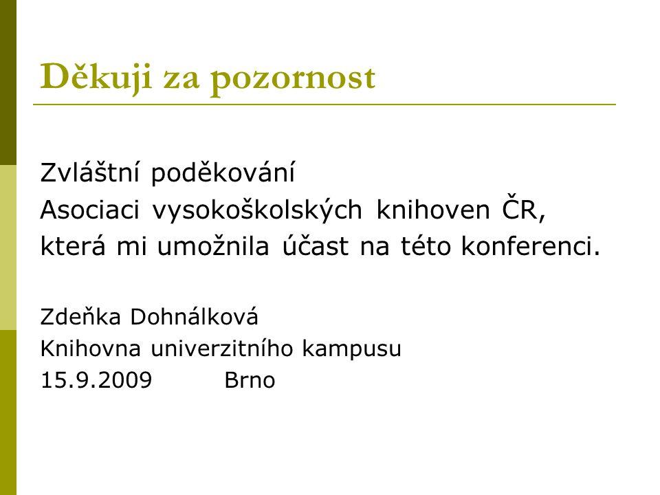 Děkuji za pozornost Zvláštní poděkování Asociaci vysokoškolských knihoven ČR, která mi umožnila účast na této konferenci.