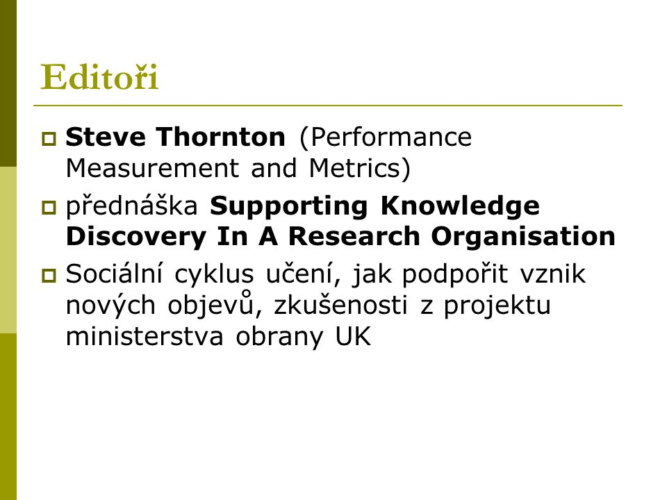 Editoři  Steve Thornton (Performance Measurement and Metrics)  přednáška Supporting Knowledge Discovery In A Research Organisation  Sociální cyklus