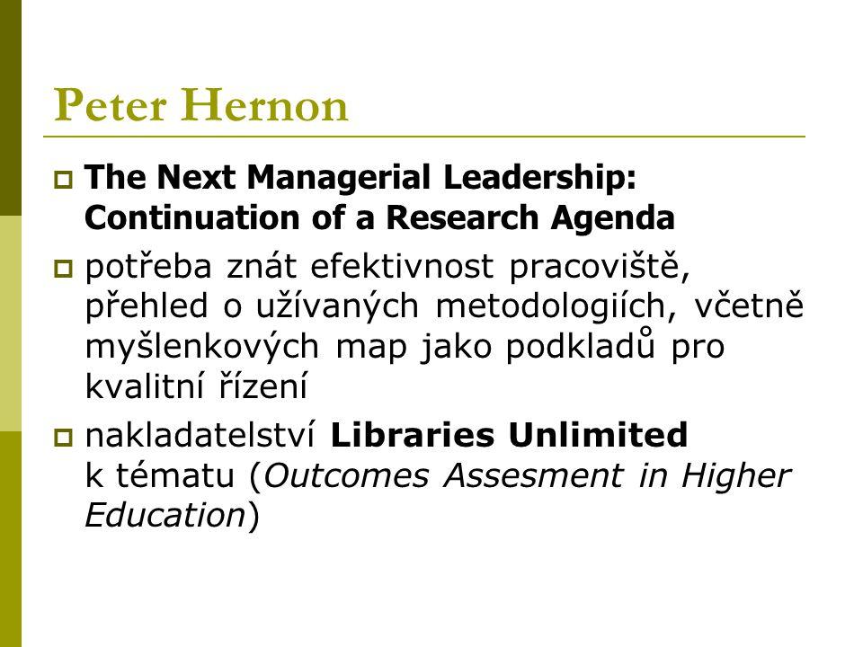 Peter Hernon  The Next Managerial Leadership: Continuation of a Research Agenda  potřeba znát efektivnost pracoviště, přehled o užívaných metodologiích, včetně myšlenkových map jako podkladů pro kvalitní řízení  nakladatelství Libraries Unlimited k tématu (Outcomes Assesment in Higher Education)