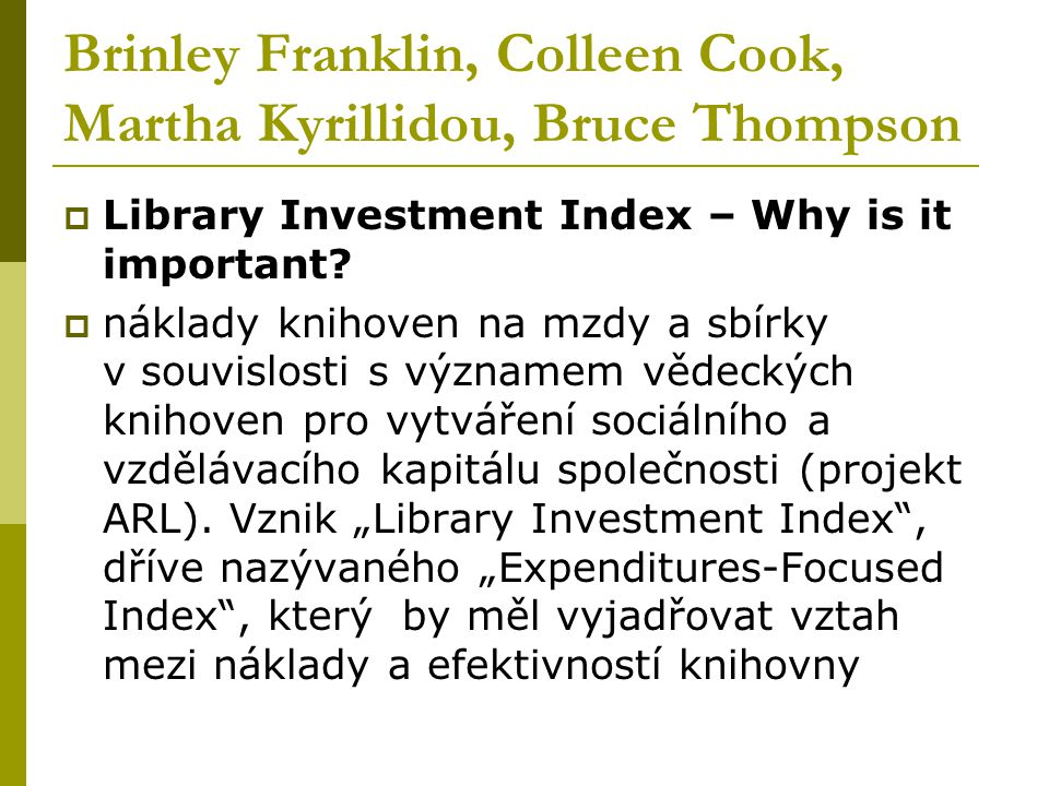 Brinley Franklin, Colleen Cook, Martha Kyrillidou, Bruce Thompson  Library Investment Index – Why is it important?  náklady knihoven na mzdy a sbírk