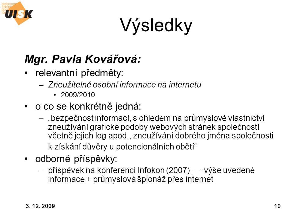 """3. 12. 200910 Výsledky Mgr. Pavla Kovářová: relevantní předměty: –Zneužitelné osobní informace na internetu 2009/2010 o co se konkrétně jedná: –""""bezpe"""