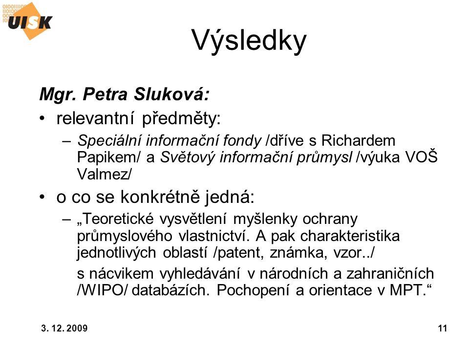 3. 12. 200911 Výsledky Mgr. Petra Sluková: relevantní předměty: –Speciální informační fondy /dříve s Richardem Papikem/ a Světový informační průmysl /