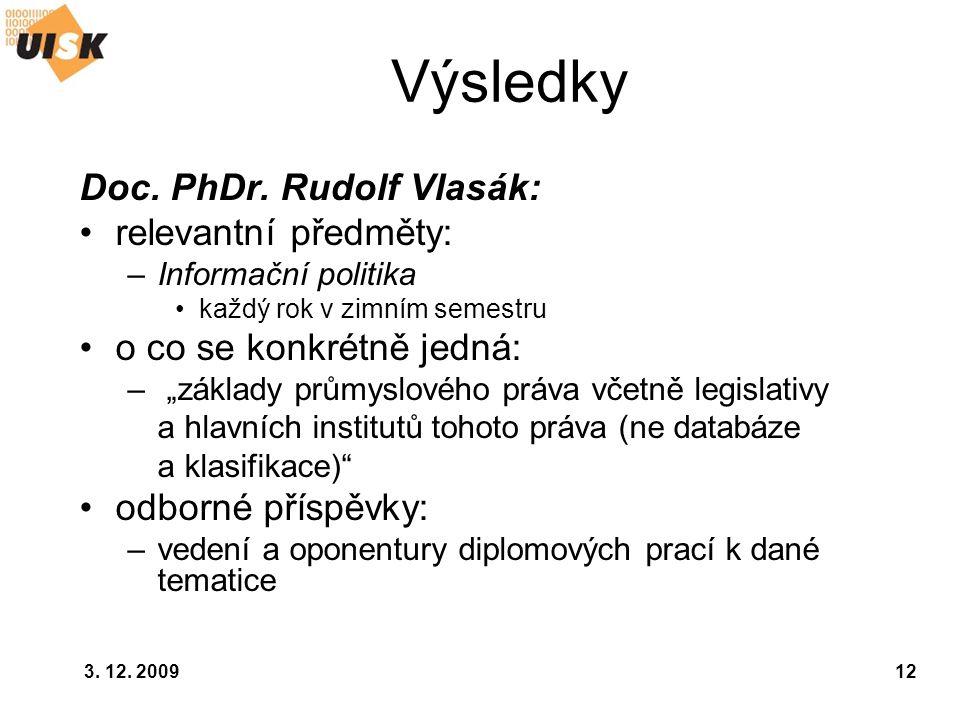 """3. 12. 200912 Výsledky Doc. PhDr. Rudolf Vlasák: relevantní předměty: –Informační politika každý rok v zimním semestru o co se konkrétně jedná: – """"zák"""