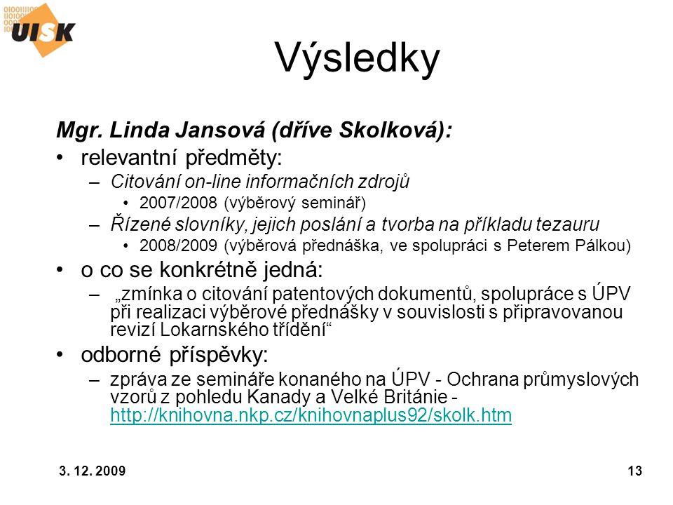 3. 12. 200913 Výsledky Mgr. Linda Jansová (dříve Skolková): relevantní předměty: –Citování on-line informačních zdrojů 2007/2008 (výběrový seminář) –Ř