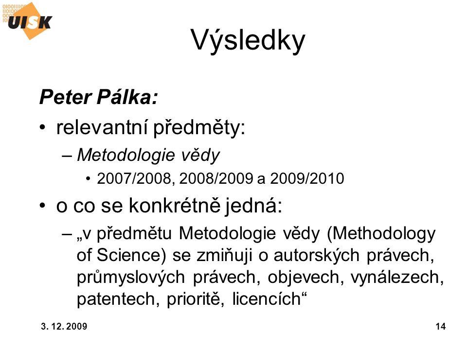 """3. 12. 200914 Výsledky Peter Pálka: relevantní předměty: –Metodologie vědy 2007/2008, 2008/2009 a 2009/2010 o co se konkrétně jedná: –""""v předmětu Meto"""
