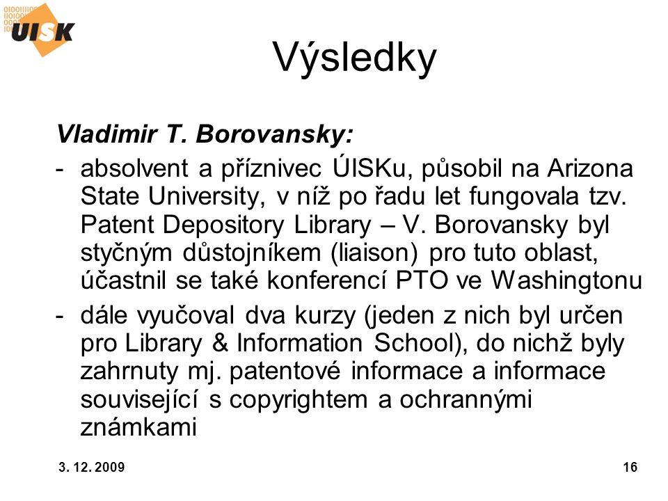 3. 12. 200916 Výsledky Vladimir T. Borovansky: -absolvent a příznivec ÚISKu, působil na Arizona State University, v níž po řadu let fungovala tzv. Pat
