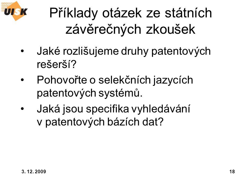 3. 12. 200918 Příklady otázek ze státních závěrečných zkoušek Jaké rozlišujeme druhy patentových rešerší? Pohovořte o selekčních jazycích patentových
