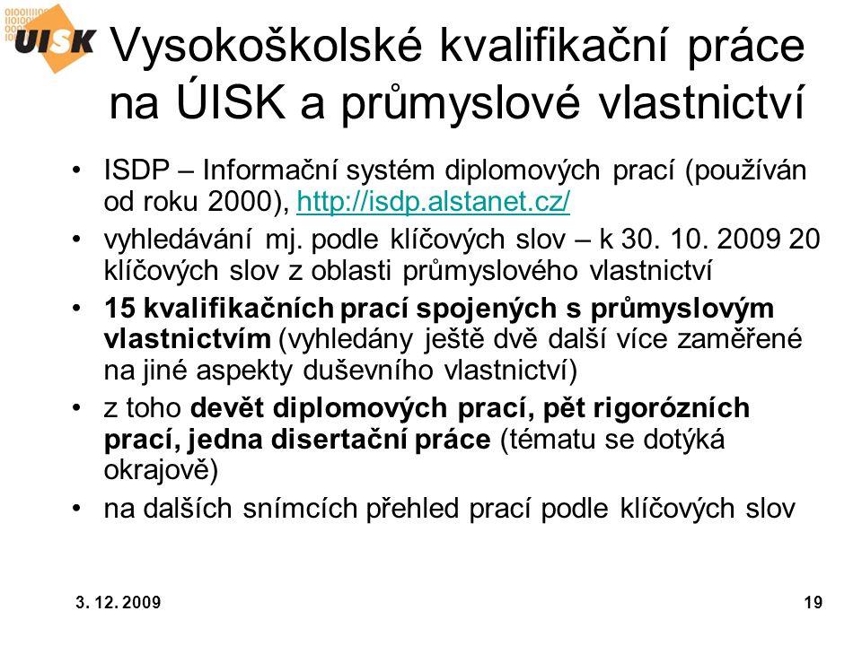 3. 12. 200919 Vysokoškolské kvalifikační práce na ÚISK a průmyslové vlastnictví ISDP – Informační systém diplomových prací (používán od roku 2000), ht