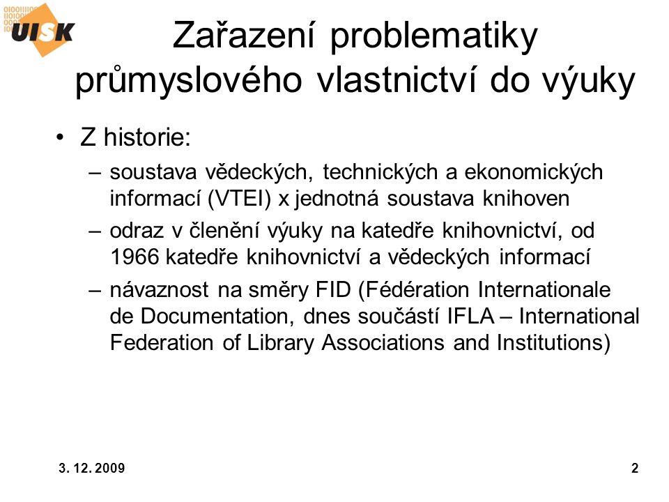 3. 12. 20092 Zařazení problematiky průmyslového vlastnictví do výuky Z historie: –soustava vědeckých, technických a ekonomických informací (VTEI) x je
