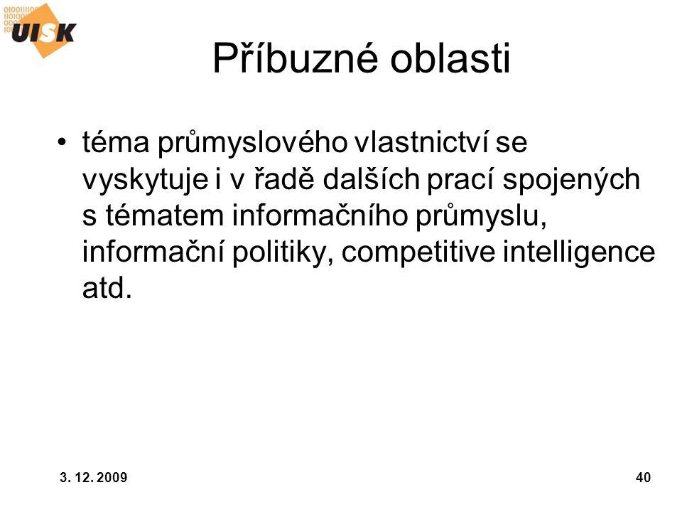 3. 12. 200940 Příbuzné oblasti téma průmyslového vlastnictví se vyskytuje i v řadě dalších prací spojených s tématem informačního průmyslu, informační
