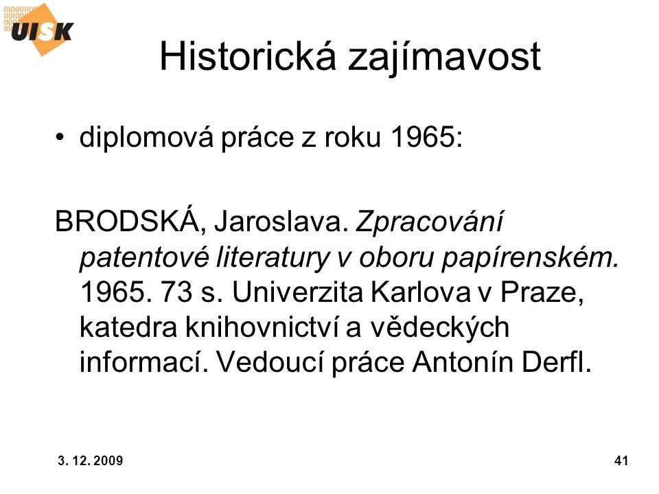 3. 12. 200941 Historická zajímavost diplomová práce z roku 1965: BRODSKÁ, Jaroslava. Zpracování patentové literatury v oboru papírenském. 1965. 73 s.